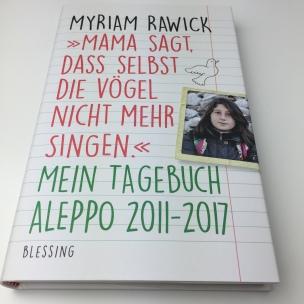 """Myriam Rawick – """"Mama sagt, dass selbst die Vögel nicht mehr singen."""" Mein Tagebuch Aleppo 2011 – 2017"""