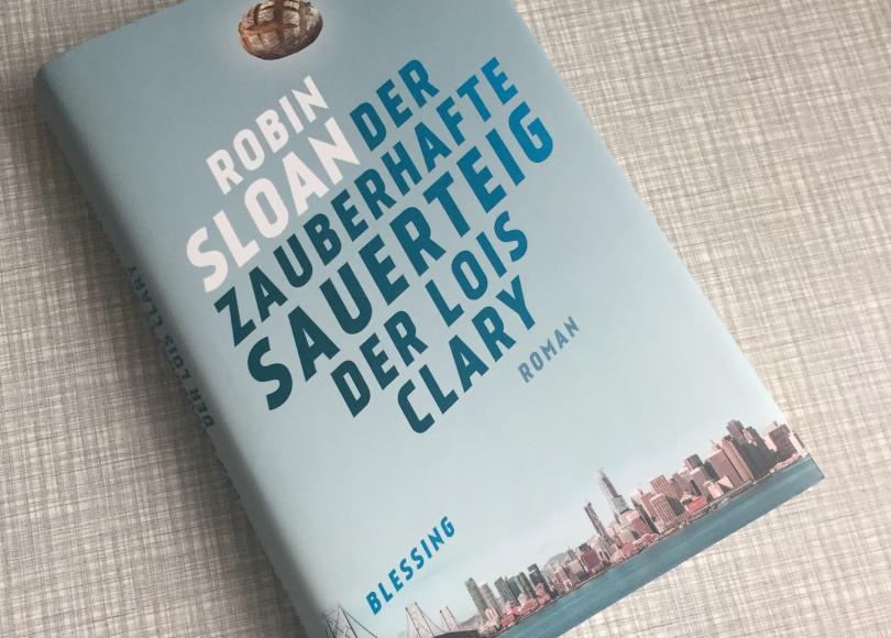 Robin Sloan – Der zauberhafte Sauerteig der Lois Clary